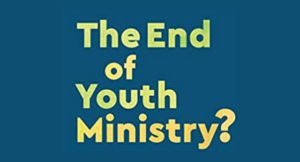 End of youth ministry
